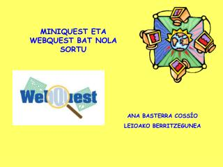 MINIQUEST ETA WEBQUEST BAT NOLA SORTU