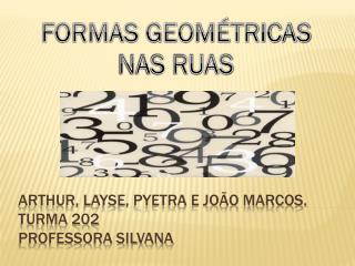 ARTHUR, LAYSE, PYETRA E JOÃO MARCOS. TURMA 202 PROFESSORA SILVANA
