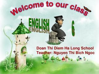 D oan Thi Diem Ha Long School T eacher: Nguyen Thi Bich Ngoc