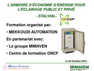Formation organisé par:  MEKKOUDI AUTOMATION  En partenariat avec:  Le groupe MIMAVEN