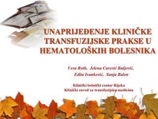 UNAPRIJEĐENJE KLINIČKE TRANSFUZIJSKE PRAKSE U HEMATOLOŠKIH BOLESNIKA