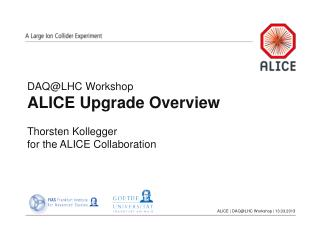 DAQ@LHC Workshop ALICE Upgrade Overview Thorsten Kollegger for the ALICE Collaboration
