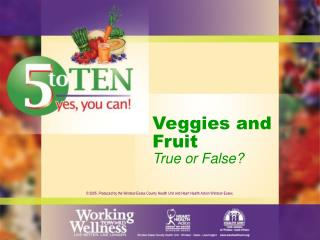 Vegetables and Fruit: True or False