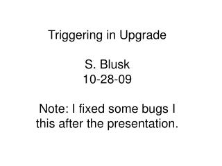 Triggering in Upgrade S. Blusk 10-28-09 Note: I fixed some bugs I this after the presentation.