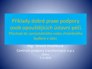 Mgr. Terezie  Hradilková  Centrum  podpory  transformace  o.p.s Jihlava  5 .  6. 2014