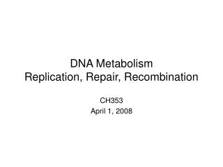 DNA Metabolism Replication, Repair, Recombination