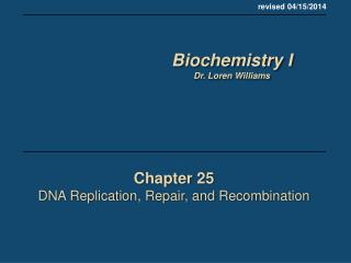 Chapter 25 DNA Replication, Repair, and Recombination