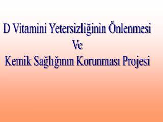 D Vitamini Yetersizliğinin Önlenmesi Ve Kemik Sağlığının Korunması Projesi