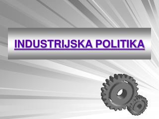 INDUSTRIJSKA POLITIKA