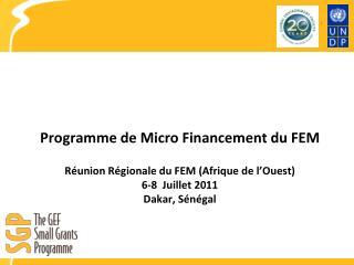 Programme  de Micro  Financement  du FEM Réunion Régionale  du FEM ( Afrique  de  l'Ouest )