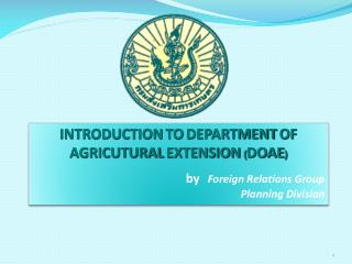 INTRODUCTION TO DEPARTMENT OF AGRICUTURAL EXTENSION  ( DOAE )       b y Foreign Relations Group