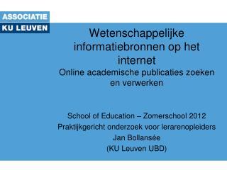 School of Education – Zomerschool 2012 Praktijkgericht onderzoek voor lerarenopleiders