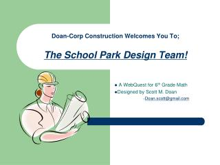 Doan-Corp Construction Welcomes You To; The School Park Design Team!