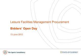 Leisure Facilities Management Procurement Bidders' Open Day 13 June  2012