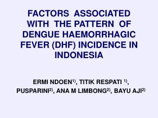 FACTORS  ASSOCIATED WITH  THE PATTERN  OF  DENGUE HAEMORRHAGIC FEVER DHF INCIDENCE IN INDONESIA
