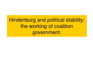 Hindenburg and political stability: the working of coalition government.