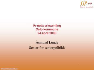 IA-nettverksamling Oslo kommune 24.april 2008