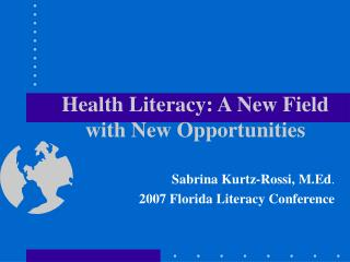 Health Literacy:  A New Field with New Opportunities