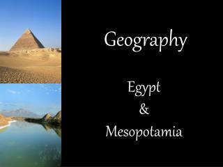 Geography Egypt & Mesopotamia