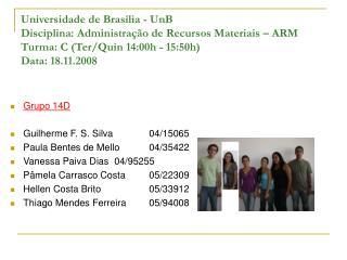 Grupo 14D Guilherme F. S. Silva04/15065 Paula Bentes de Mello04/35422