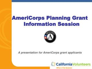 AmeriCorps Planning Grant Information Session A presentation for AmeriCorps grant applicants