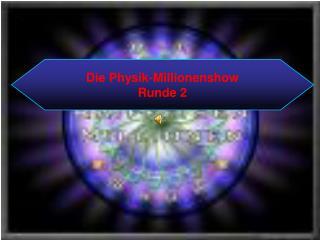 Die Physik-Millionenshow Runde 2