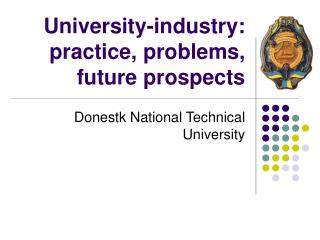 University-industry: practice, problems, future prospects