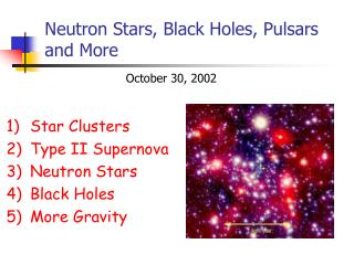 Neutron Stars, Black Holes, Pulsars and More