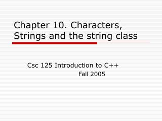 Chapter 10. Characters, Strings and the string class