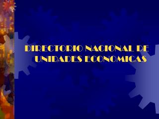 DIRECTORIO NACIONAL DE UNIDADES ECONOMICAS