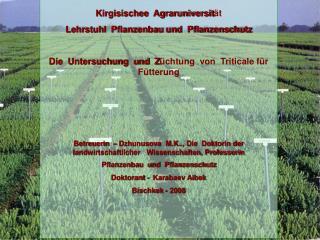 Kirgisischee  Agraruniversit ä t   Lehrstuhl  Pflanzenbau und  Pflanzenschutz