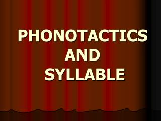 PHONOTACTICS  AND  SYLLABLE