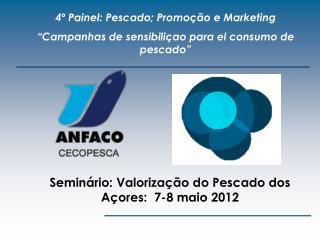 """4º Painel: Pescado; Promoção e Marketing """"Campanhas de sensibiliçao para el consumo de pescado"""""""