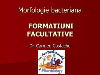 Morfologie bacteriana FORMATIUNI FACULTATIVE