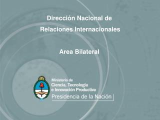 Dirección Nacional de  Relaciones Internacionales Area Bilateral