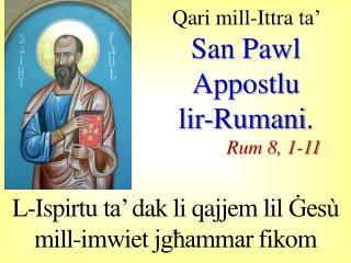 Qari  mill-I ttra  ta�  San Pawl  Appostlu lir-Rumani . Rum 8, 1-11