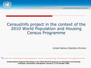 United Nations Regional Workshop on the 2010 World Programme on Population and Housing Censuses: CensusInfo, Georgetown,