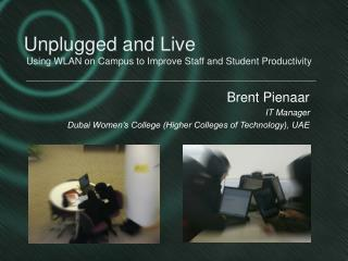 Unplugged and Live  Using WLAN on Campus to Improve Staff and Student Productivity
