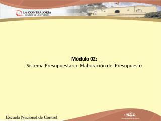 Módulo 02: Sistema Presupuestario: Elaboración del Presupuesto