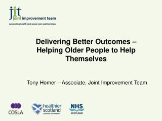 Delivering Better Outcomes � Helping Older People to Help Themselves