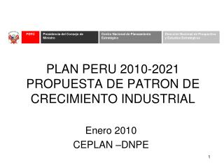 PLAN PERU 2010-2021 PROPUESTA DE PATRON DE CRECIMIENTO INDUSTRIAL