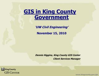 GIS in King County Government  �UW Civil Engineering� November 15, 2010
