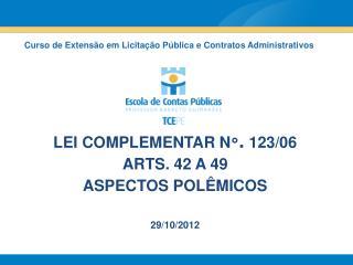 LEI COMPLEMENTAR N ° .  123/06 ARTS. 42 A 49 ASPECTOS POLÊMICOS 29/10/2012