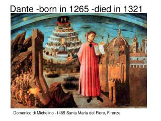 Dante -born in 1265 -died in 1321