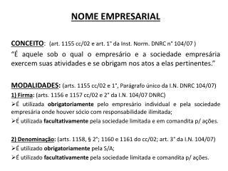 NOME EMPRESARIAL CONCEITO :   (art. 1155 cc/02 e art. 1° da Inst. Norm. DNRC n° 104/07 )