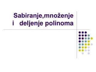 Sabiranje,množenje i   deljenje polinoma