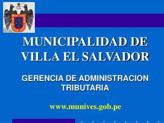 MUNICIPALIDAD DE  VILLA EL SALVADOR GERENCIA DE ADMINISTRACION TRIBUTARIA