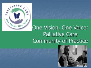 One Vision, One Voice: Palliative Care  Community of Practice