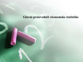Glavni  proizvođači ekonomske statistike