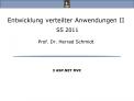 Entwicklung verteilter Anwendungen II  SS 2011  Prof. Dr. Herrad Schmidt